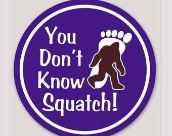 "You Don't Know Squatch! 3"" round sticker"