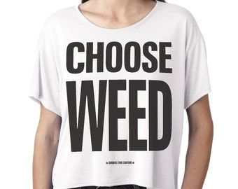 Stoner shirt,SALE,CHOOSE WEED,women,crop top,stoner gift,marijuana tshirt,80's shirt,marijuana,choose life,tshirt cannabis weed Wham flowy
