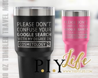 Please don't confuse your google search with my degree in COSMETOLOGY 30 oz Powder Coated Laser Etched Tumbler Travel Mug