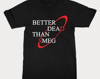 Better Dead Than Smeg T Shirt - Funny Red Dwarf Inspired T Shirt Gift For Fans Of The Red Dwarf TV Show
