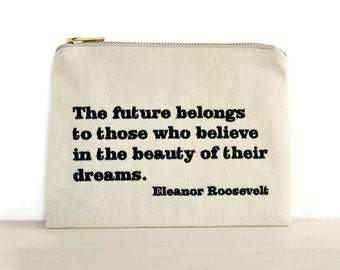 Eleanor Roosevelt quote zipper pouch / Roosevelt quotes / clutch with embroidered quote / Future belongs to those who believe quote bag /