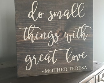 do small things with great love wood sign- Mother Teresa - farmhouse decor- inspirational sign