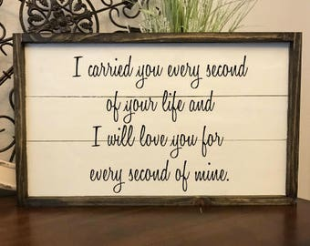 I carried you every second of your life and I will love you for every second of mine framed sign,farmhouse style wood sign, joanna gaines