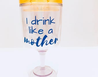 I Drink Like A Mother Plastic Wine Cup Tumbler with Lid