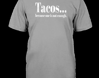 Tacos... Because One Is Not Enough Shirt Funny Junk Food Gym Tee Gift
