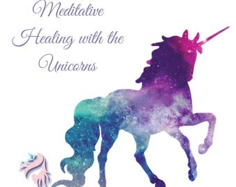 Meditative Healing with the Unicorns - Audio and Workbook