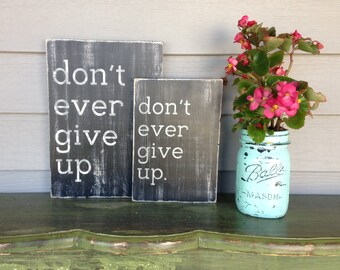 Don't Ever Give Up Sign - Inspirational - Motivational - Encouragement - Confidence
