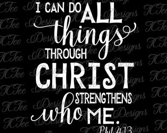 Phil 4:13 - I Can Do All Things Through Christ Who Strengthens Me - Christian Design Download - Vector Cut File - SVG