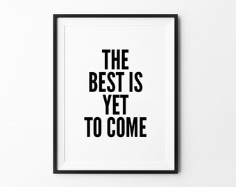 Wall Typography Print, Home Decor, Black and White, Minimalist Art, Motivational, The Best is Yet to Come