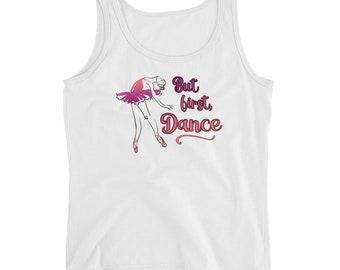 Ballet Dance Shirt - Dance Tank Top - Ballet Teacher Gift - Dance Recital Gift - But First, Dance