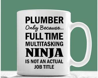 Plumber Mug, Plumber Only Because Full Time Multitasking Ninja Is Not An Actual Job Title, Plumber Gifts, Plumber Coffee Mug