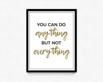 You can do anything but not everything, printable quote, digital download