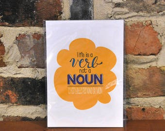 Life is a Verb Print
