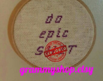 Inappropriate cross stitch, do epic S÷<T,  sampler,  humorous saying,  adult cross stitch, mature,  subversive cross stitch, needlepoint