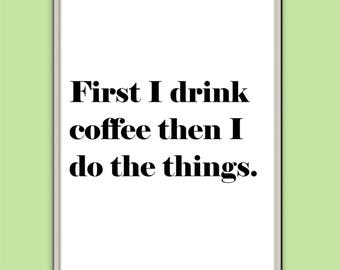 First I drink coffee then I do the things // Print // Quote // Typography // Wall Decor // Home // Kitchen // Office // Dining Room