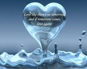 Love Like There's No Tomorrow, But if Tomorrow Comes, Love Again! Digital Print.