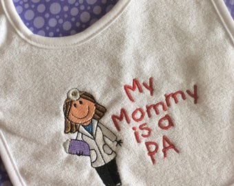 Baby Bib -  My Mommy is a PA - physician assistant - PA - nurse practitioner - doctor - medical - medical career bib