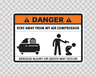 Sticker Decals Danger Funny Stay Away From My Air Compressor 13674