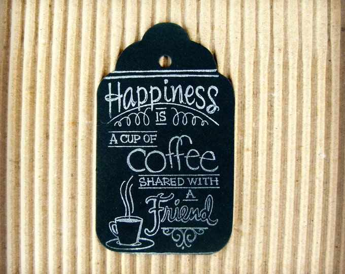 Chalkboard Gift Tags,Coffee Shared with a Friend, Gift Tags,Vintage Design, Black Chalkboard,Hand Stamped,set of 6