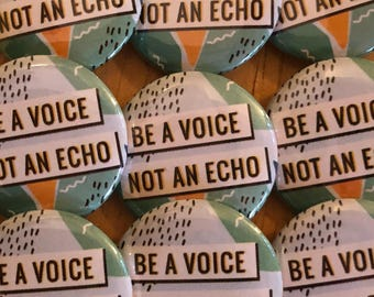 Be a Voice, Not An Echo Pinback Button, Speak Out, Political Pin, Activism Magnet, Think For Yourself Keychain, Love Pins, Hippie Punk Pin