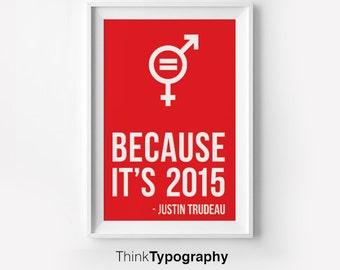 Motivational Poster, Because it's 2015 - Justin Trudeau, Canada, Prime Minister of Canada, Gender Equality, Poster, Inspiration