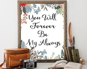 wall art print You Will Forever Be My Always PRINTABLE, Wedding, Printable Quote,Printable Sign for Wedding ,Wedding printable quote,
