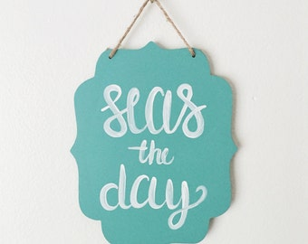 Seas the Day Hand Painted Teal Wood Sign