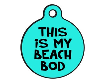"Funny Dog ID Tags for Dogs ""This is my Beach Bod"" - Double Sided - Available 20 Colors - 2 Sizes"