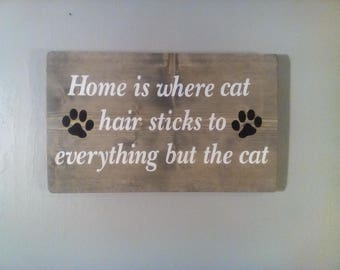 Funny Pet Sign, Cat's Sign, Pet decor, Home Is Where Cat Hair Sticks To Everything but The Cat, Wood Sign, Primitive Sign