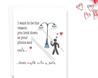Funny Valentines Card - Greeting Card - Valentines Card - I Want To Be The Reason You Look Down at Your Phone and Then Walk Into a Pole