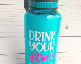 Drink Your Effing Water- water bottle- 32oz.