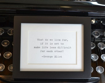 Make Life Less Difficult for Each Other, Framed Typed George Eliot Quote
