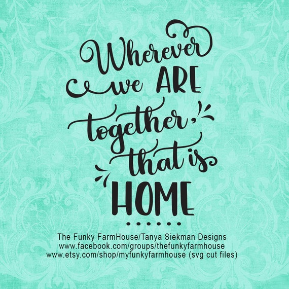 """SVG & PNG - Wherever we are together, that is Home. """""""