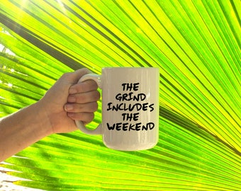 """Motivational Quote Coffee Mug • """"The Grind Includes the Weekend"""" • Inspirational Mug • Motivational Mug"""