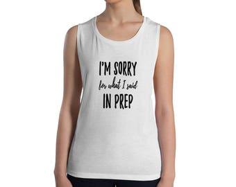 Sorry - In Prep Muscle Tank