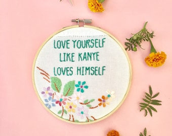Love Yourself Like Kanye Loves Himself Hand Embroidered Hoop Art. Wall Art. Wall Decor. Sign.