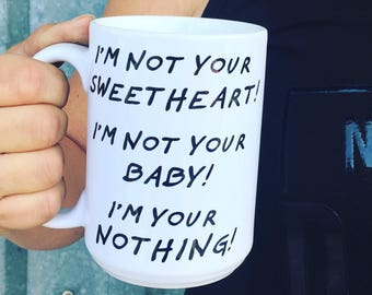 Funny Adult Mug, I Am Not Your Sweetheart, I Am Not Your Baby, I Am  Your Nothing