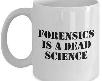 Funny Forensics Mug - Forensic Scientist Gift - Forensics Is A Dead Science