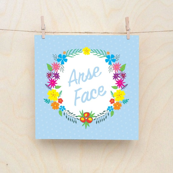 Arse Face Card, Funny card, funny birthday, Floral Card, Arse Face, Celebration card