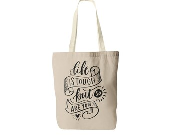 Life is Tough But So Are You - Inspirational Quote - Tote Bag - Gift for Her - Canvas Tote - Encouraging Quote - Canvas Tote Bag - Beach bag