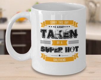 Funny Girlfriend Gift - Funny Boyfriend Gift - Funny Mug For Girlfriend - Boyfriend Coffee Cup - This Guy Taken By A Super Hot Girlfriend