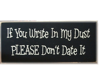 If you write in my dust PLEASE don't date it primitive wood sign