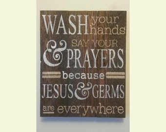 Wash you hands and say your Prayers