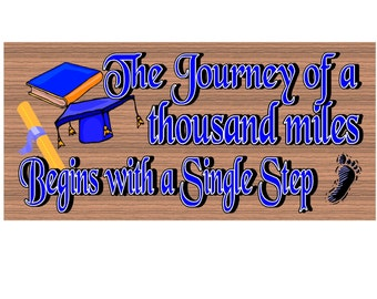 Wood Signs -The Journey of a Thousand Miles Begins with a Single Step GS 949 Graduation Plaque