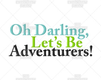 Oh Darling, Let's Be Adventurers Calligraphy Travel Script Quote Saying World Machine Embroidery Pattern Design