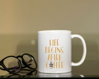 Life Begins after coffee Coffee Mug, funny mug, gift for Mom, Novelty Mug, Best gift , Unique Mug, coffee mug gift,Funny Coffee Cup