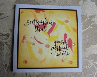 Remember that you're perfect to me. Thinking of you card. Words of support. Words of encouragement. Friendship card.