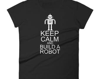Ladies Keep Calm And Build A Robot Robotics Women's short sleeve t-shirt