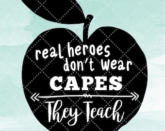 """SVG File - """"Real Heros Don't Wear Capes - They Teach"""""""