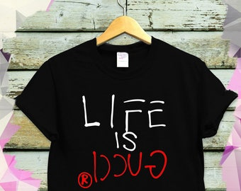 Life Is Gucci (Black or White Design) T-Shirt  Premium Tee | High Fashion Gucci Inspired Shirt | Life-Is-Gucci